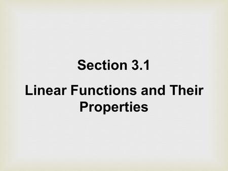 Section 3.1 Linear Functions and Their Properties.