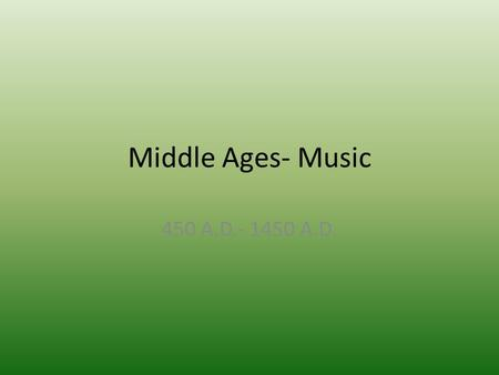 Middle Ages- Music 450 A.D.- 1450 A.D.. Music of the Church Liturgy- Church Music used in worship The Church was an important patron to the arts, especially.