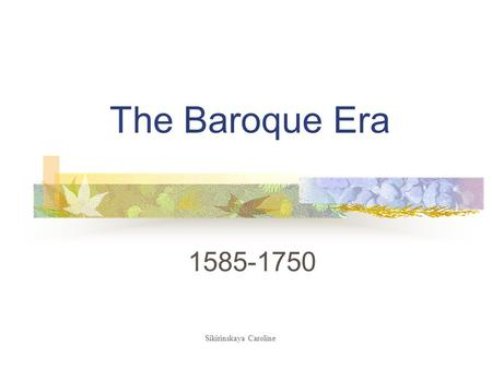 The Baroque Era 1585-1750 Sikirinskaya Caroline. What does the word Baroque mean? Baroque is a French word from Portugese origins that means an irregularly.