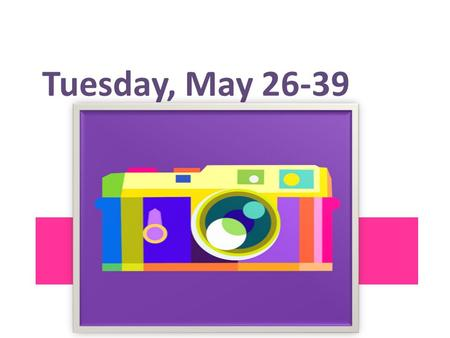 "Tuesday, May 26-39. Go to my JM site and open up ""Assignment 3 Camera shots"" Read the directions, then click on the link. There are 30 different ""key."