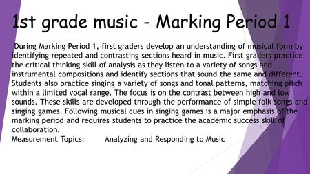 1st grade music - Marking Period 1 During Marking Period 1, first graders develop an understanding of musical form by identifying repeated and contrasting.