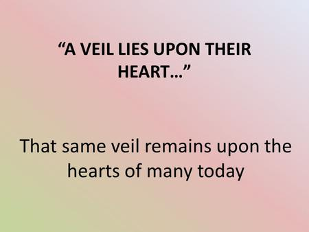 """A VEIL LIES UPON THEIR HEART…"" That same veil remains upon the hearts of many today."
