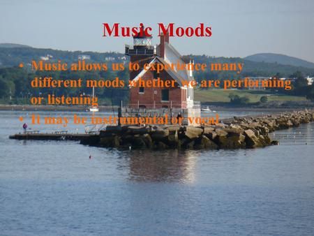 Music Moods Music allows us to experience many different moods whether we are performing or listening It may be instrumental or vocal.