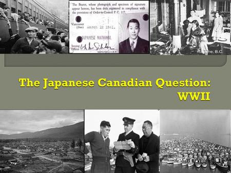  At the outbreak of World War II in 1939, the population of British Columbia included around 21,000 Canadians of Japanese origin, 75% of whom had residence.