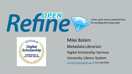 Mike Bolam Metadata Librarian Digital Scholarship Services University Library System // 412-648-5908.
