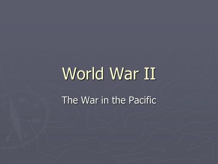 World War II The War in the Pacific. Pearl Harbor ► Dec. 7 th 1941 the Japanese bomb Pearl ► US Aircraft Carriers out to sea ► 5 battle ships sunk including.