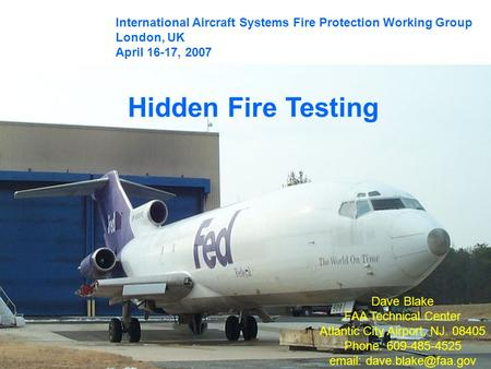 Hidden Fire Testing Dave Blake FAA Technical Center Atlantic City Airport, NJ. 08405 Phone: 609-485-4525   International Aircraft.