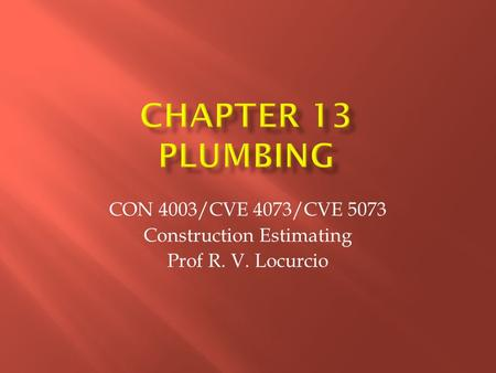 CON 4003/CVE 4073/CVE 5073 Construction Estimating Prof R. V. Locurcio.