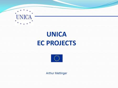 UNICA EC PROJECTS Arthur Mettinger. PROJECTS Joint LLL and Tempus service contract: Information Project on Higher Education Reform III Leonardo da Vinci: