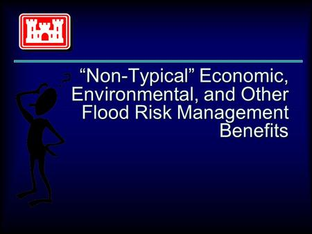 """Non-Typical"" Economic, Environmental, and Other Flood Risk Management Benefits."