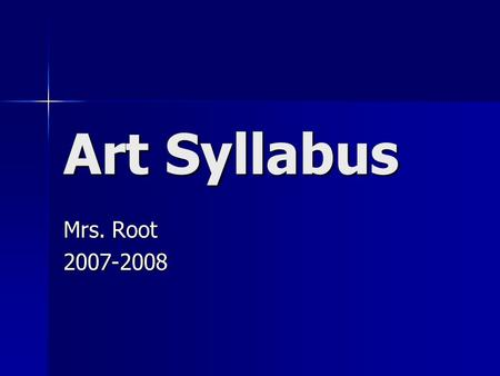 Art Syllabus Mrs. Root 2007-2008. Contact Info  281-634-6972 281-634-6972 Conference.