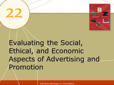 Evaluating the Social, Ethical, and Economic Aspects of Advertising and Promotion © 2007 McGraw-Hill Companies, Inc., McGraw-Hill/Irwin.