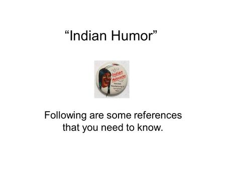 """Indian Humor"" Following are some references that you need to know."