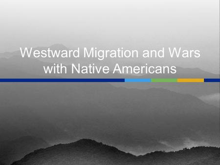 Westward Migration and Wars with Native Americans.