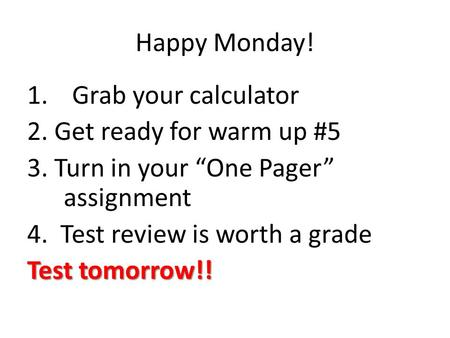 Happy Monday! Grab your calculator 2. Get ready for warm up #5