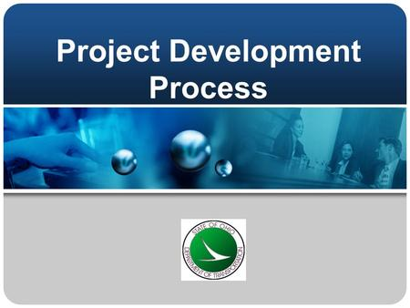 Project Development Process. ODOT' PDP A project management and transportation decision-making tool. Developing the detail to the level necessary to make.