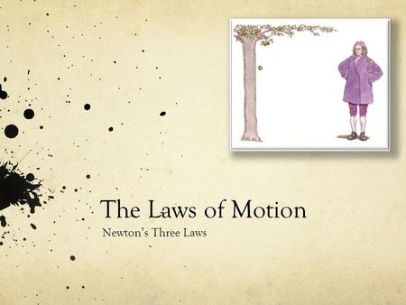 The Laws of Motion Newton's Three Laws. What is a Force? It is something we experience every single day. You are exerting a force on your pencil right.