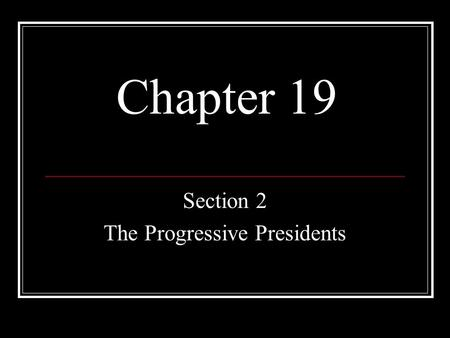 Chapter 19 Section 2 The Progressive Presidents. Young Teddy Childhood struggles Teddy had illnesses as a child, asthma, seen as a weakling.