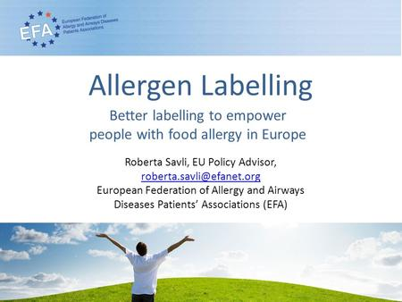 Allergen Labelling Better labelling to empower people with food allergy in Europe Roberta Savli, EU Policy Advisor,