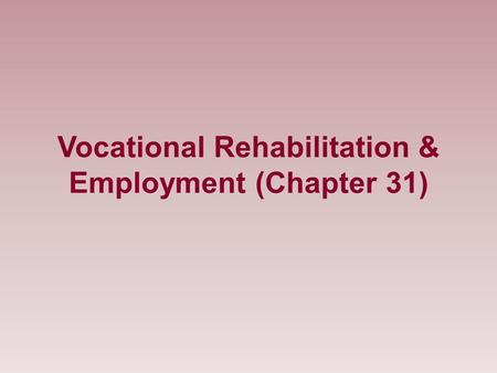 Vocational Rehabilitation & Employment (Chapter 31)