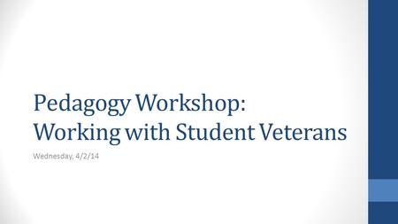 Pedagogy Workshop: Working with Student Veterans Wednesday, 4/2/14.