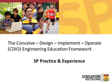 The Conceive – Design – Implement – Operate (CDIO) Engineering Education Framework SP Practice & Experience.