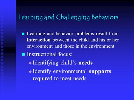 Learning and Challenging Behaviors Learning and behavior problems result from interaction between the child and his or her environment and those in the.