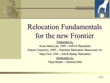 Slide 1 Relocation Fundamentals for the new Frontier Presented by: Anne Marie Lee, CRP – SIRVA Relocation Wayne Cozzolino, CRP – Weichert Relocation Resources.