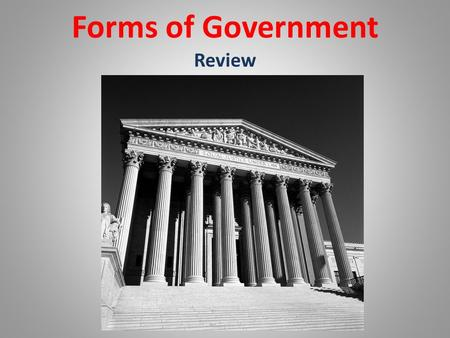 Forms of Government Review. Unitary Ways Government Distributes Power Power is held by one central authority.