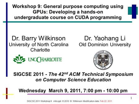 1 Workshop 9: General purpose computing using GPUs: Developing a hands-on undergraduate course on CUDA programming SIGCSE 2011 - The 42 nd ACM Technical.