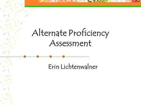 Alternate Proficiency Assessment Erin Lichtenwalner.