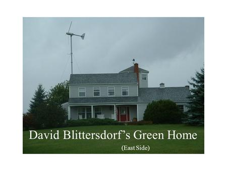 David Blittersdorf's Green Home (East Side). Looking South is a Sunroom Topped with PVs.