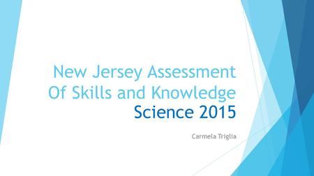 New Jersey Assessment Of Skills and Knowledge Science 2015 Carmela Triglia.