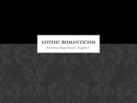 Swansboro High School – English 11. The Dark Romantics were a group of 19 th century writers who explored the dark side of human nature. Dark Romantic.