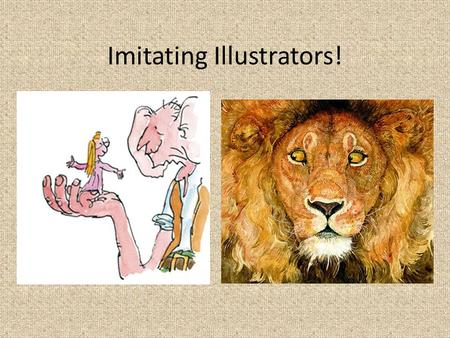 Imitating Illustrators!. What were some of your favorite books as a child? What do you remember about them? Share with your table!