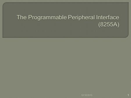 12/16/2015 1.  List the elements of 8255A Programmable Peripheral Interface (PPI)  Explain its various operating modes  Develop a simple program to.