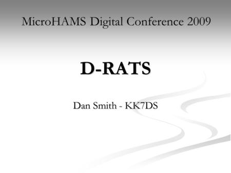 D-RATS Dan Smith - KK7DS MicroHAMS Digital Conference 2009.