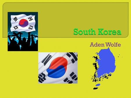 Aden Wolfe  Located in eastern Asia  Located on the southern half of the Korean Peninsula bordering the Yellow Sea and the Sea of Japan.  The capital.