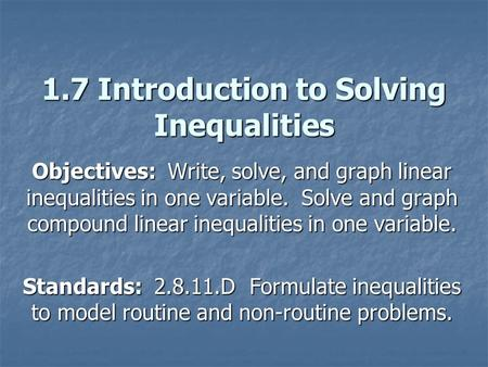 1.7 Introduction to Solving Inequalities Objectives: Write, solve, and graph linear inequalities in one variable. Solve and graph compound linear inequalities.