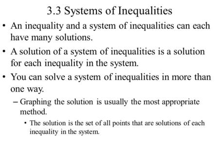 3.3 Systems of Inequalities An inequality and a system of inequalities can each have many solutions. A solution of a system of inequalities is a solution.