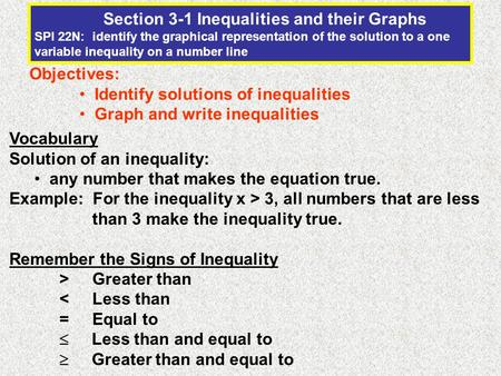 Section 3-1 Inequalities and their Graphs SPI 22N: identify the graphical representation of the solution to a one variable inequality on a number line.