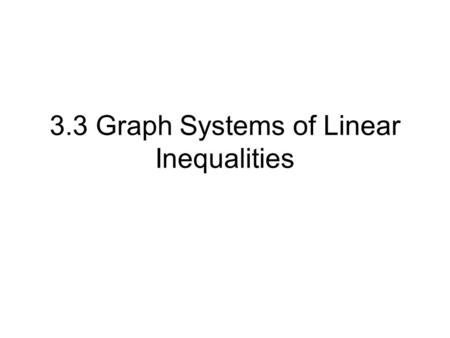 3.3 Graph Systems of Linear Inequalities. What makes something an inequality? An inequality system x + y ≤ 8 4x – y > 6.