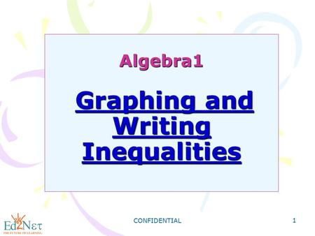 CONFIDENTIAL 1 Algebra1 Graphing and Writing Inequalities.