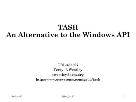 9-Nov-97Tri-Ada '971 TASH An Alternative to the Windows API TRI-Ada '97 Terry J. Westley