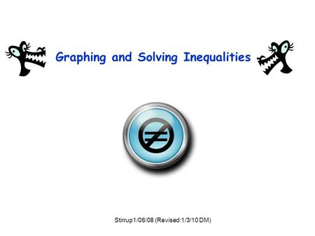 Graphing and Solving Inequalities = Stirrup1/06/08 (Revised:1/3/10 DM)