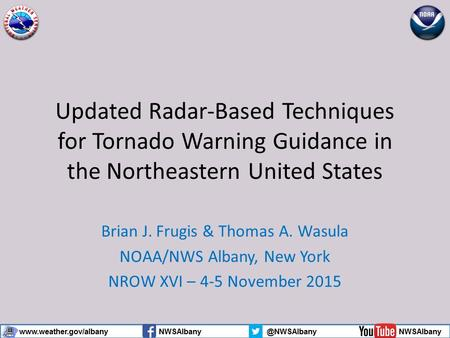 Updated Radar-Based Techniques for Tornado Warning Guidance in the Northeastern United States Brian J. Frugis & Thomas A. Wasula NOAA/NWS Albany, New York.