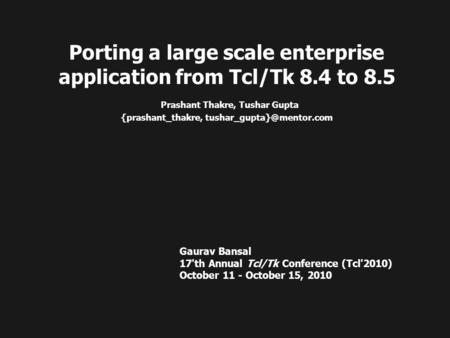 Porting a large scale enterprise application from Tcl/Tk 8.4 to 8.5 Prashant Thakre, Tushar Gupta {prashant_thakre, Gaurav Bansal.