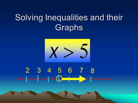 Solving Inequalities and their Graphs 763542 8. Inequalities and their Graphs 763542 8 What is a good definition for Inequality? An inequality is a statement.