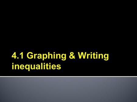 Identify solutions of inequalities with one variable. Write and graph inequalities with one variable. Objectives.