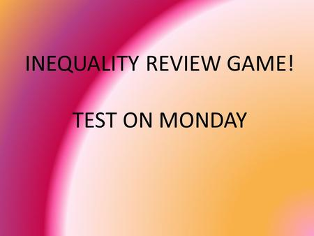 INEQUALITY REVIEW GAME! TEST ON MONDAY. 1) Graph the Inequality. x > -2.